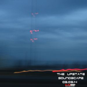 The Upstate Soundscape, 03.05.14
